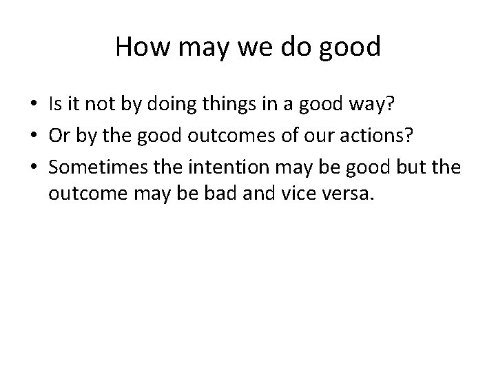 How may we do good • Is it not by doing things in a