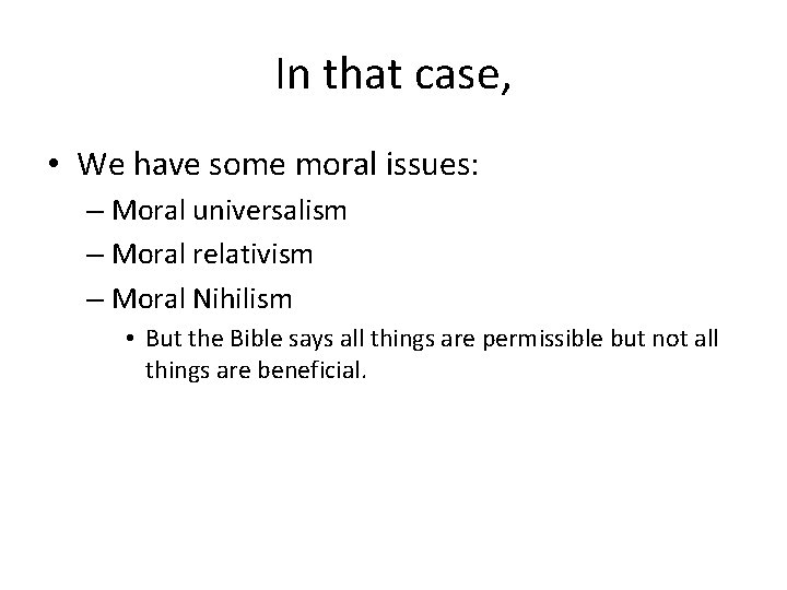 In that case, • We have some moral issues: – Moral universalism – Moral
