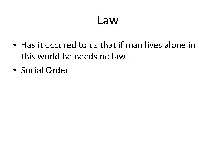 Law • Has it occured to us that if man lives alone in this