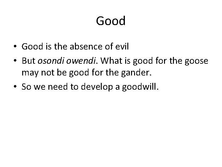 Good • Good is the absence of evil • But osondi owendi. What is