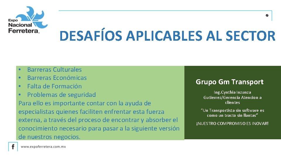 DESAFÍOS APLICABLES AL SECTOR • Barreras Culturales • Barreras Económicas • Falta de Formación