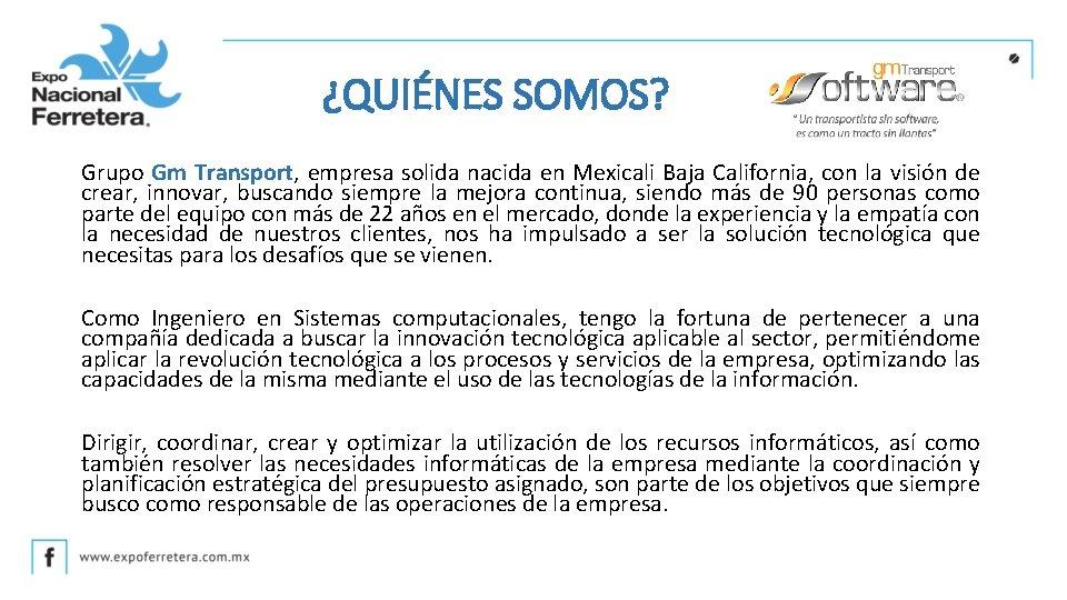 ¿QUIÉNES SOMOS? Grupo Gm Transport, empresa solida nacida en Mexicali Baja California, con la