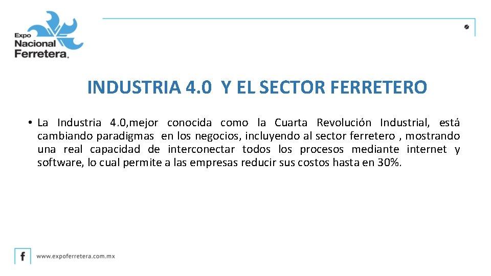 INDUSTRIA 4. 0 Y EL SECTOR FERRETERO • La Industria 4. 0, mejor conocida