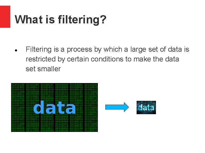 What is filtering? Filtering is a process by which a large set of data