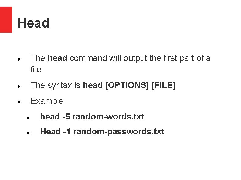 Head The head command will output the first part of a file The syntax