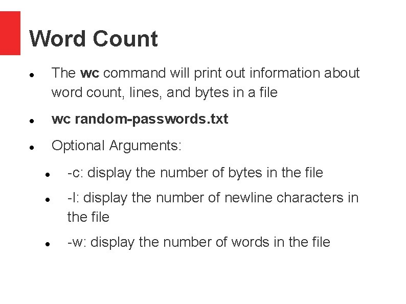 Word Count The wc command will print out information about word count, lines, and