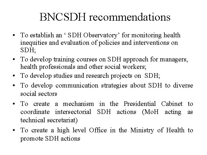 BNCSDH recommendations • To establish an ' SDH Observatory' for monitoring health inequities and