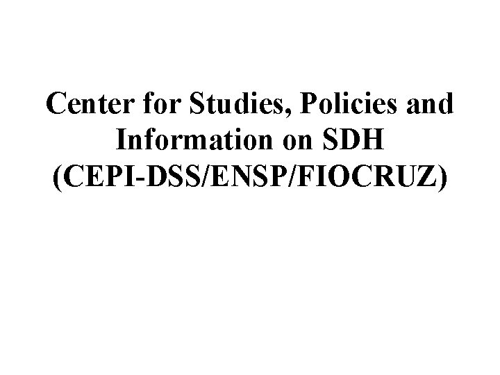 Center for Studies, Policies and Information on SDH (CEPI-DSS/ENSP/FIOCRUZ)