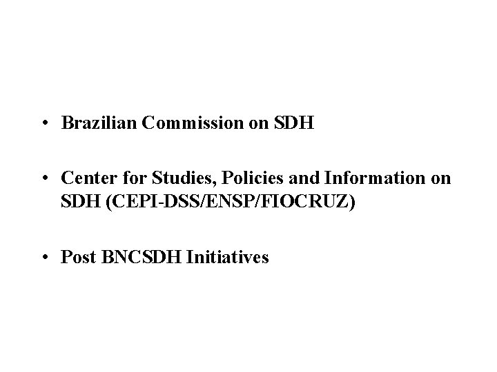 • Brazilian Commission on SDH • Center for Studies, Policies and Information on
