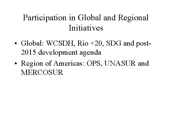 Participation in Global and Regional Initiatives • Global: WCSDH, Rio +20, SDG and post