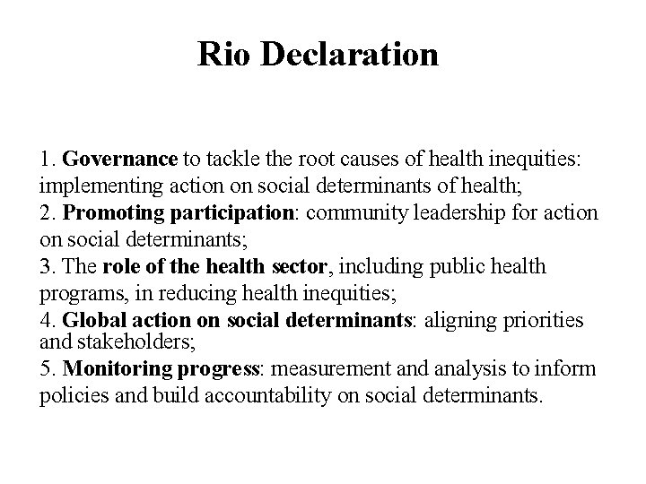 Rio Declaration 1. Governance to tackle the root causes of health inequities: implementing action