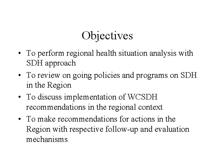 Objectives • To perform regional health situation analysis with SDH approach • To review