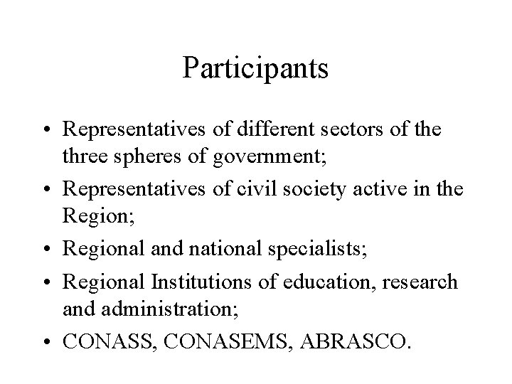 Participants • Representatives of different sectors of the three spheres of government; • Representatives