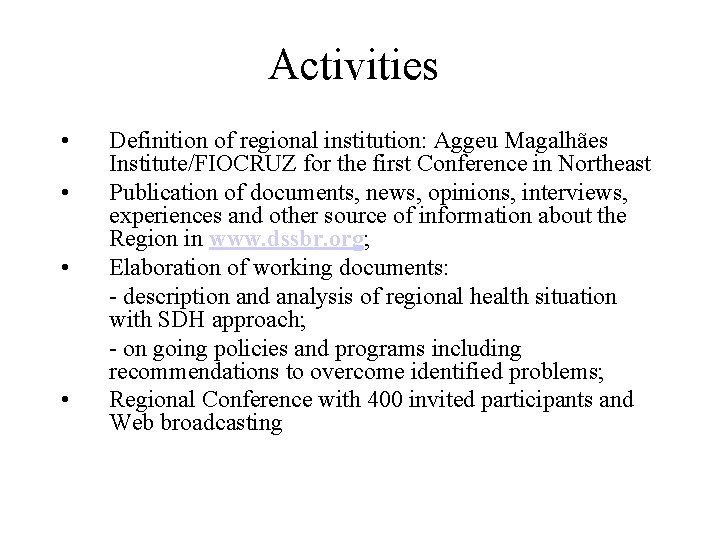 Activities • • Definition of regional institution: Aggeu Magalhães Institute/FIOCRUZ for the first Conference