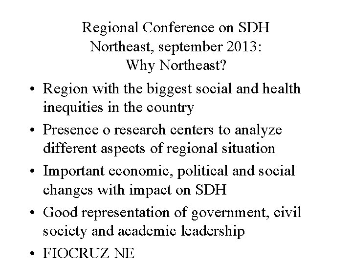• • • Regional Conference on SDH Northeast, september 2013: Why Northeast? Region