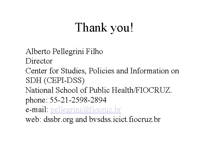 Thank you! Alberto Pellegrini Filho Director Center for Studies, Policies and Information on SDH