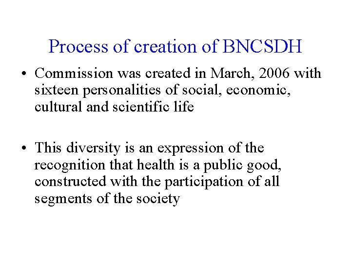 Process of creation of BNCSDH • Commission was created in March, 2006 with sixteen