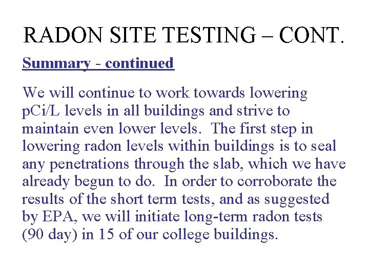 RADON SITE TESTING – CONT. Summary - continued We will continue to work towards