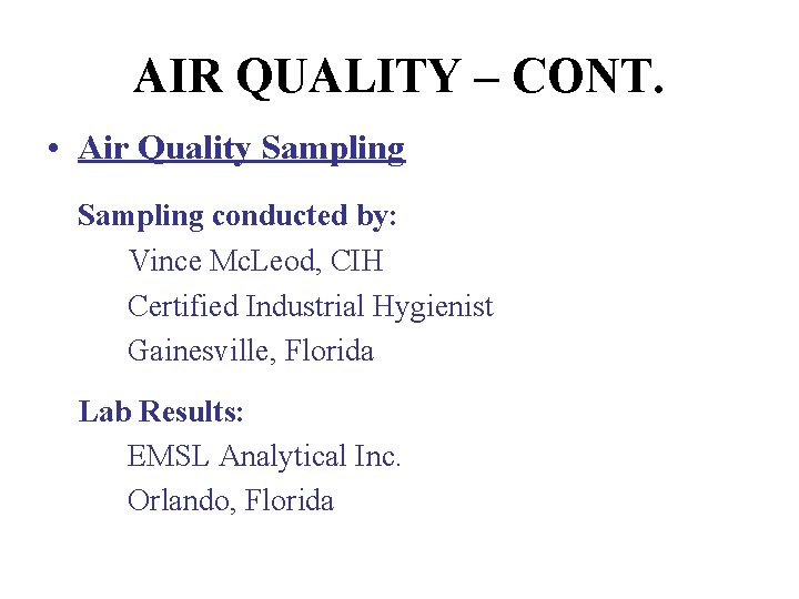 AIR QUALITY – CONT. • Air Quality Sampling conducted by: Vince Mc. Leod, CIH
