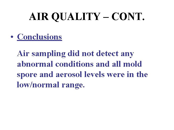AIR QUALITY – CONT. • Conclusions Air sampling did not detect any abnormal conditions