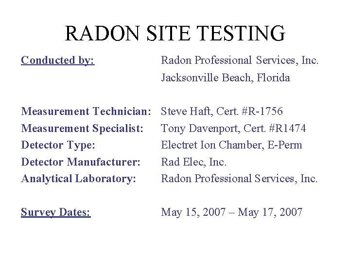 RADON SITE TESTING Conducted by: Radon Professional Services, Inc. Jacksonville Beach, Florida Measurement Technician: