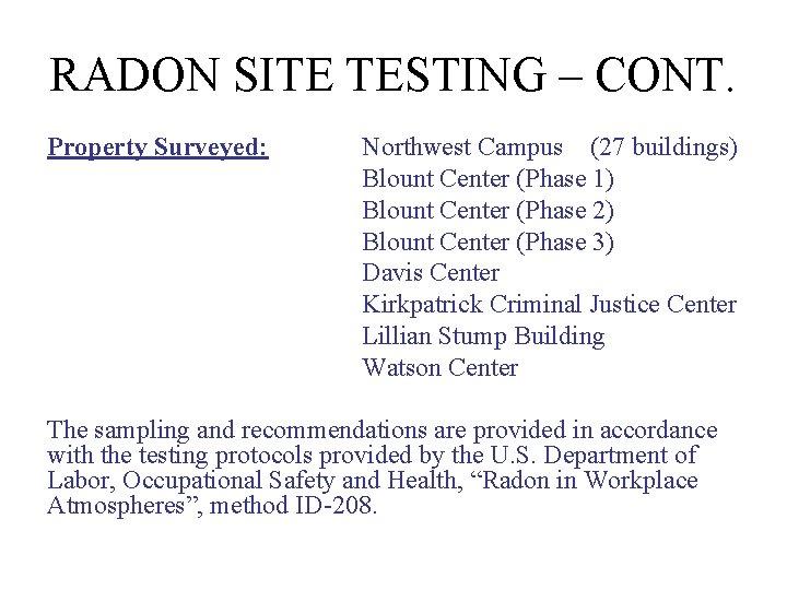 RADON SITE TESTING – CONT. Property Surveyed: Northwest Campus (27 buildings) Blount Center (Phase