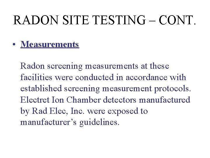 RADON SITE TESTING – CONT. • Measurements Radon screening measurements at these facilities were