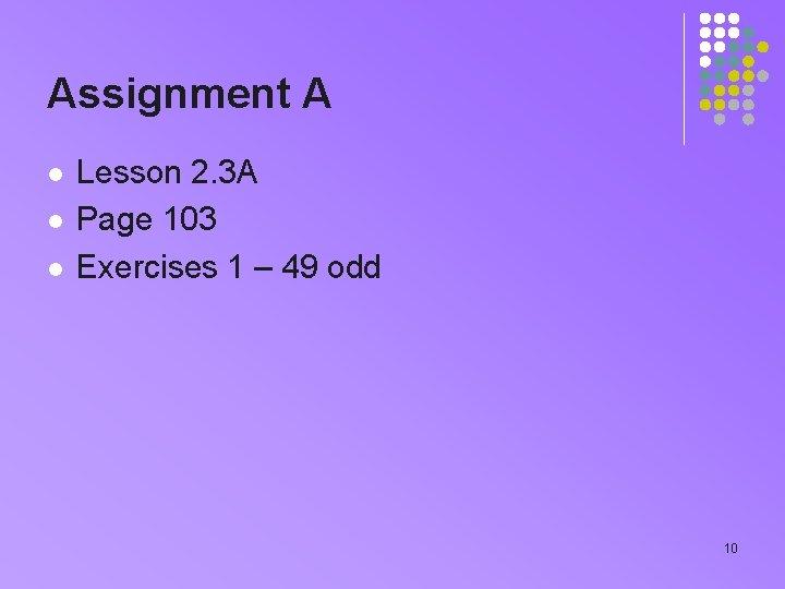 Assignment A l l l Lesson 2. 3 A Page 103 Exercises 1 –
