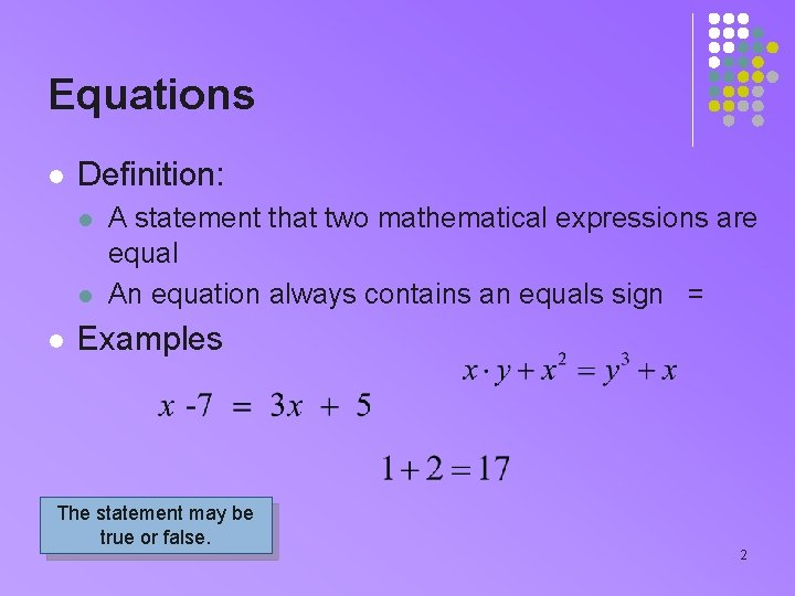 Equations l Definition: l l l A statement that two mathematical expressions are equal
