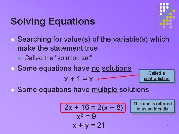 Solving Equations l Searching for value(s) of the variable(s) which make the statement true