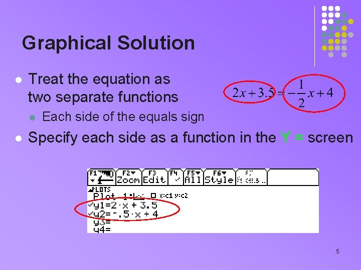 Graphical Solution l Treat the equation as two separate functions l l Each side