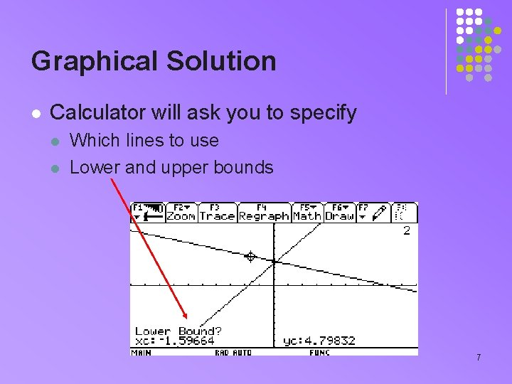 Graphical Solution l Calculator will ask you to specify l l Which lines to