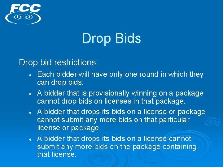 Drop Bids Drop bid restrictions: l l Each bidder will have only one round