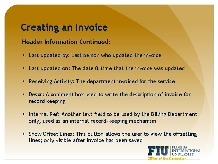 Creating an Invoice Header Information Continued: § Last updated by: Last person who updated