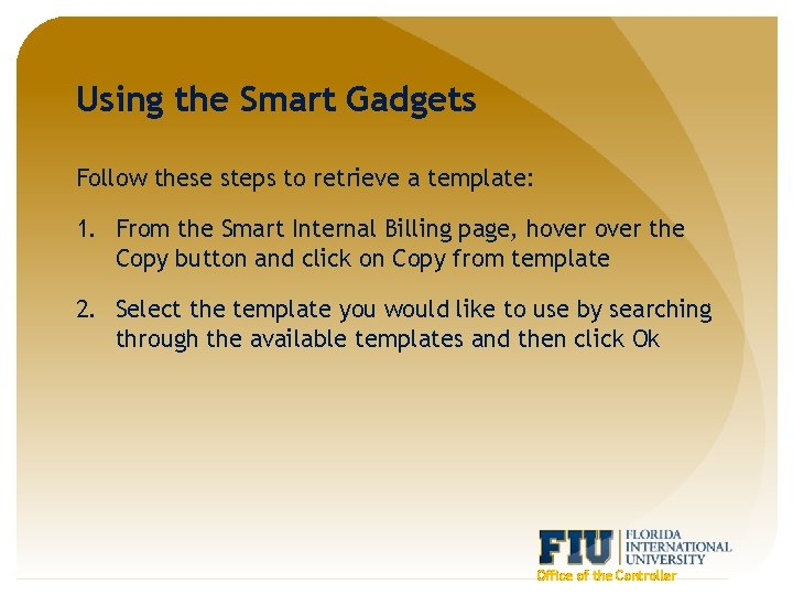 Using the Smart Gadgets Follow these steps to retrieve a template: 1. From the