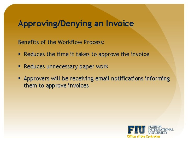 Approving/Denying an Invoice Benefits of the Workflow Process: § Reduces the time it takes