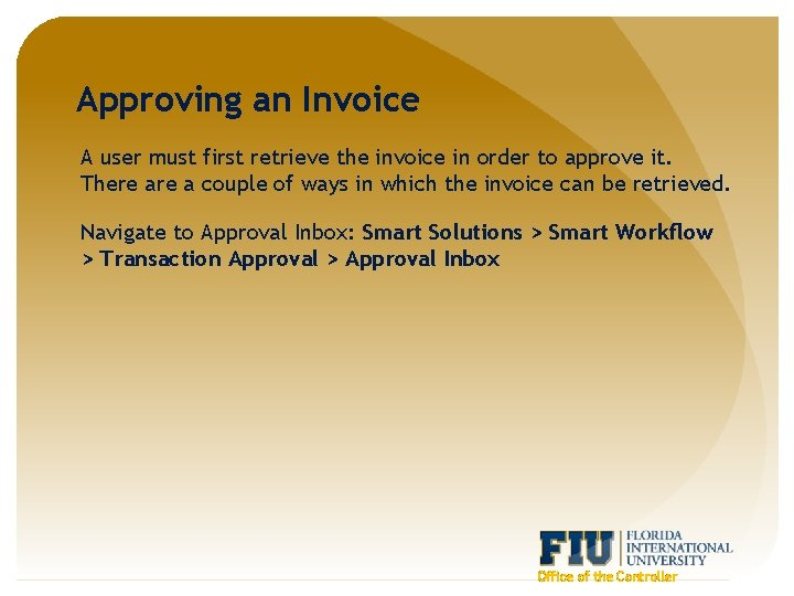Approving an Invoice A user must first retrieve the invoice in order to approve