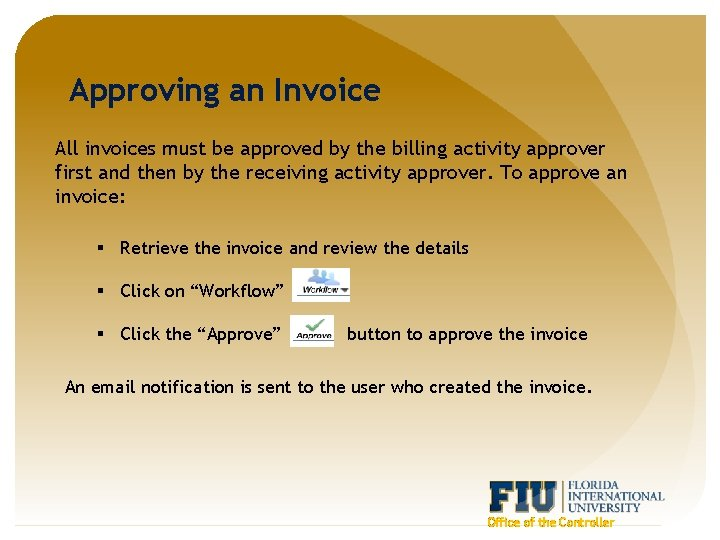 Approving an Invoice All invoices must be approved by the billing activity approver first