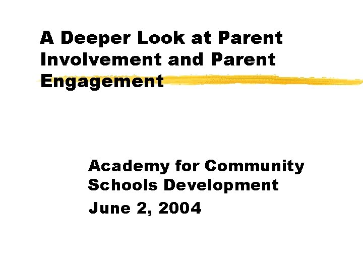 A Deeper Look at Parent Involvement and Parent Engagement Academy for Community Schools Development
