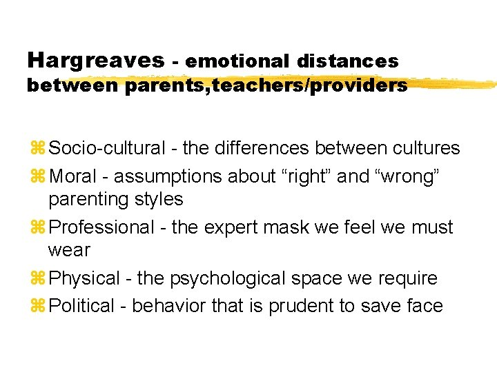 Hargreaves - emotional distances between parents, teachers/providers z Socio-cultural - the differences between cultures