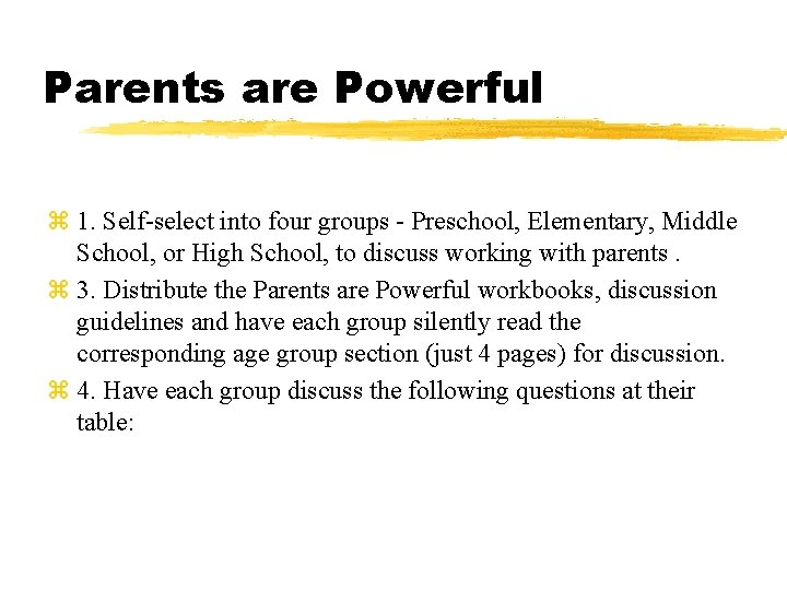 Parents are Powerful z 1. Self-select into four groups - Preschool, Elementary, Middle School,