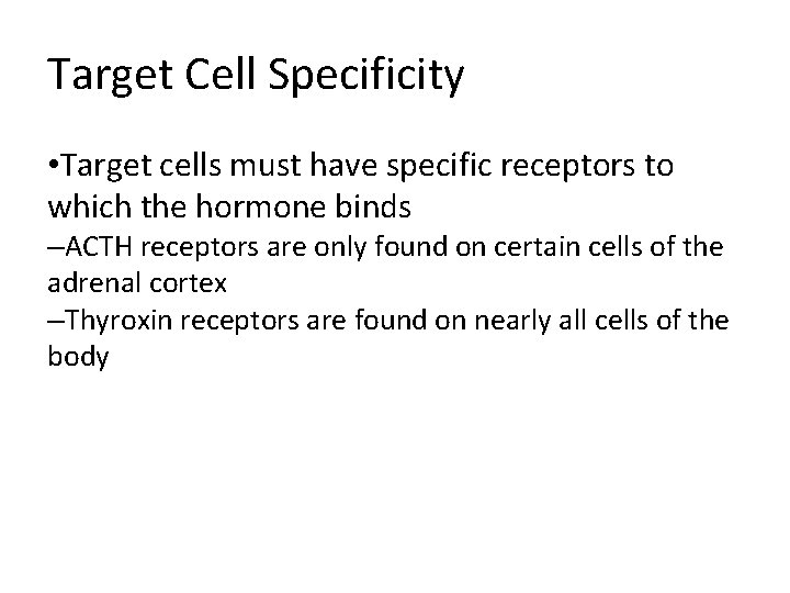 Target Cell Specificity • Target cells must have specific receptors to which the hormone