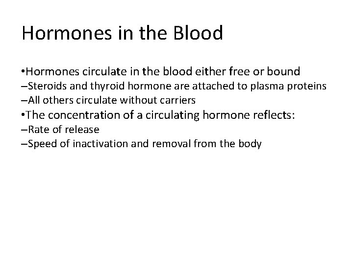 Hormones in the Blood • Hormones circulate in the blood either free or bound