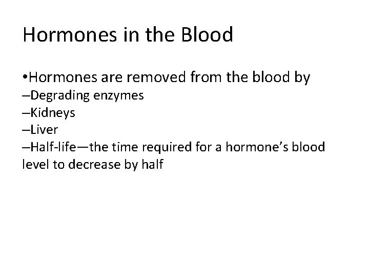 Hormones in the Blood • Hormones are removed from the blood by –Degrading enzymes