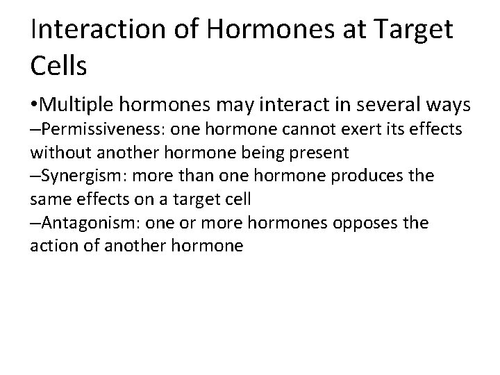 Interaction of Hormones at Target Cells • Multiple hormones may interact in several ways