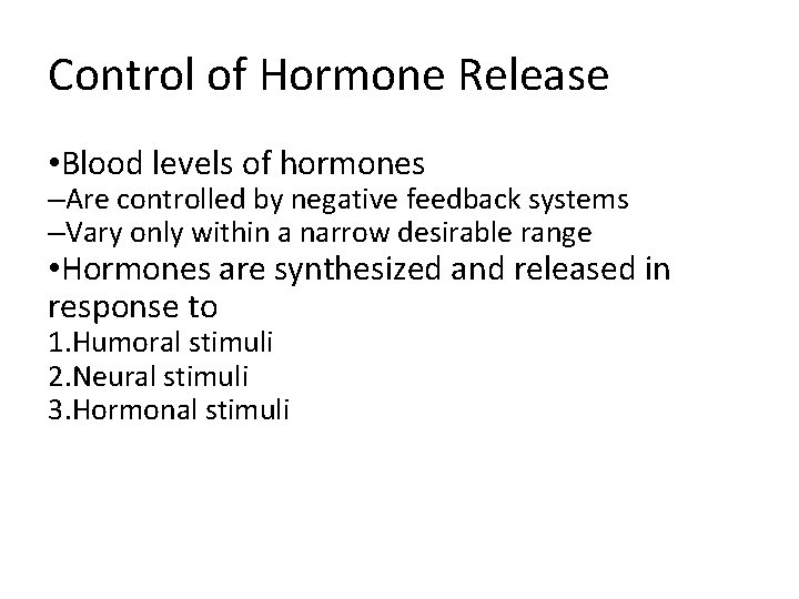 Control of Hormone Release • Blood levels of hormones –Are controlled by negative feedback
