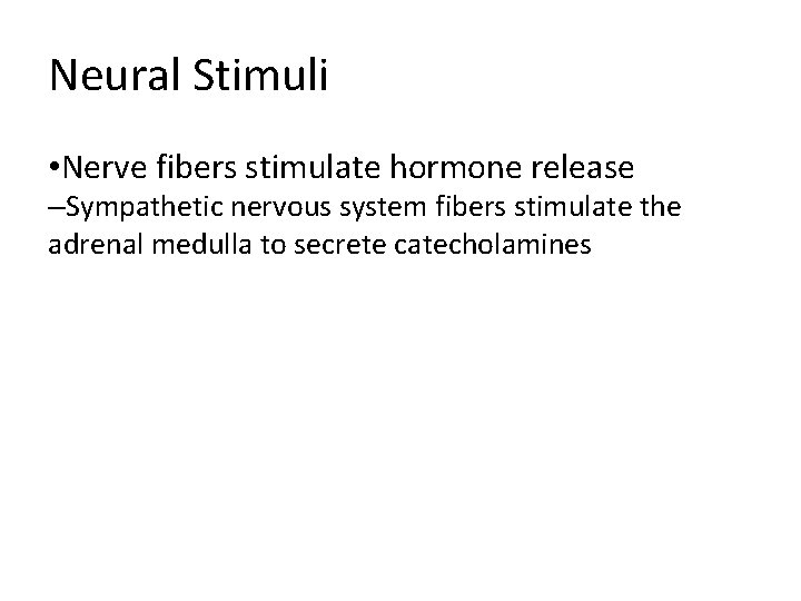 Neural Stimuli • Nerve fibers stimulate hormone release –Sympathetic nervous system fibers stimulate the