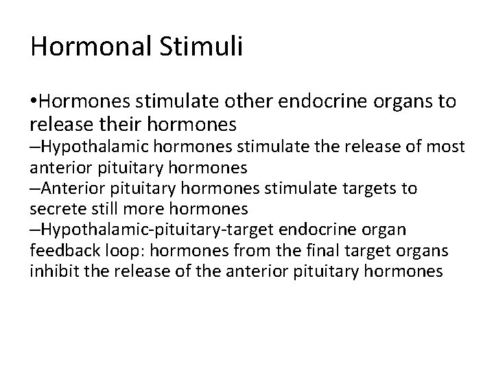 Hormonal Stimuli • Hormones stimulate other endocrine organs to release their hormones –Hypothalamic hormones