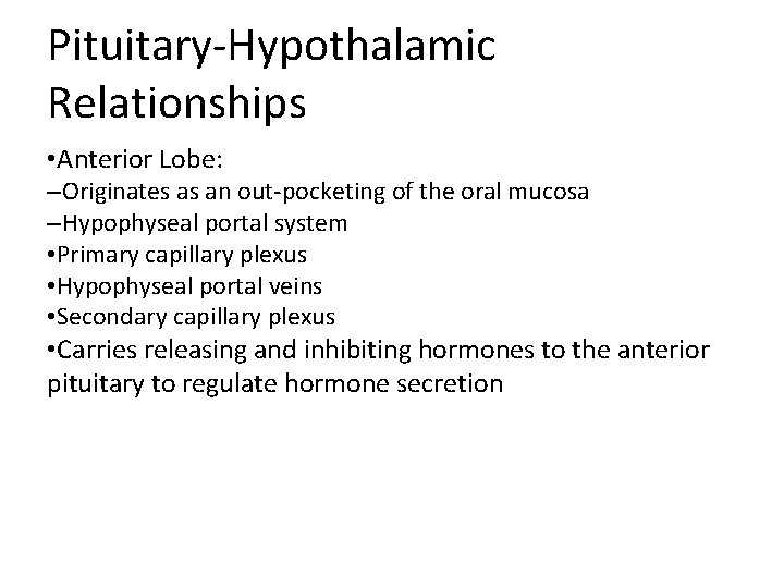 Pituitary-Hypothalamic Relationships • Anterior Lobe: –Originates as an out-pocketing of the oral mucosa –Hypophyseal