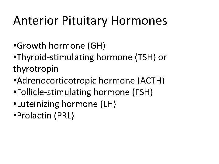 Anterior Pituitary Hormones • Growth hormone (GH) • Thyroid-stimulating hormone (TSH) or thyrotropin •